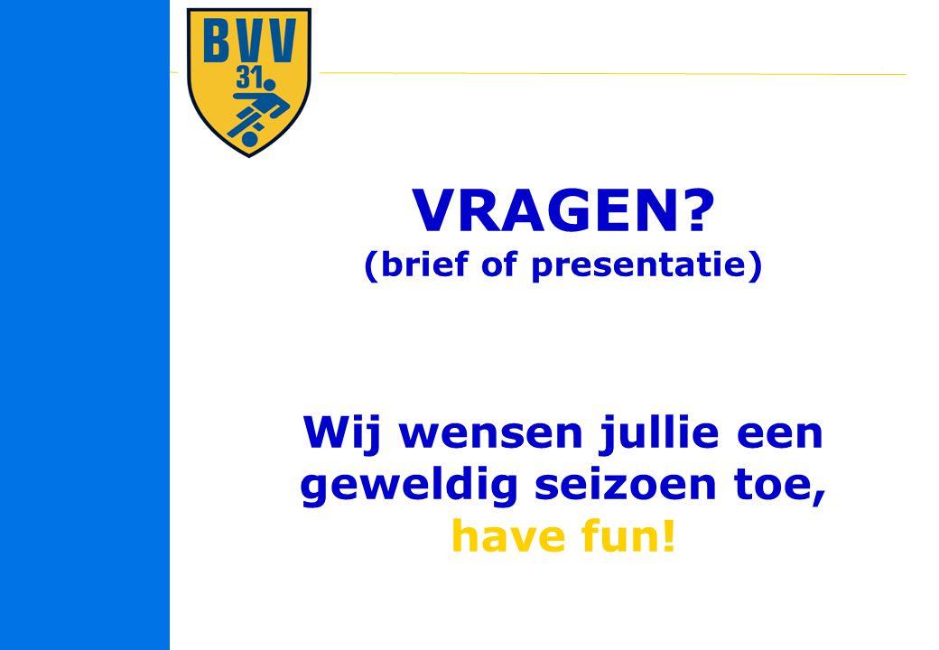 27 © 2010 VRAGEN? (brief of presentatie) Wij wensen jullie een geweldig seizoen toe, have fun!