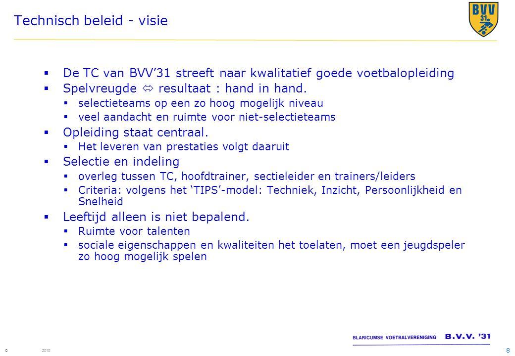 8 © 2010 Technisch beleid - visie  De TC van BVV'31 streeft naar kwalitatief goede voetbalopleiding  Spelvreugde  resultaat : hand in hand.  selec