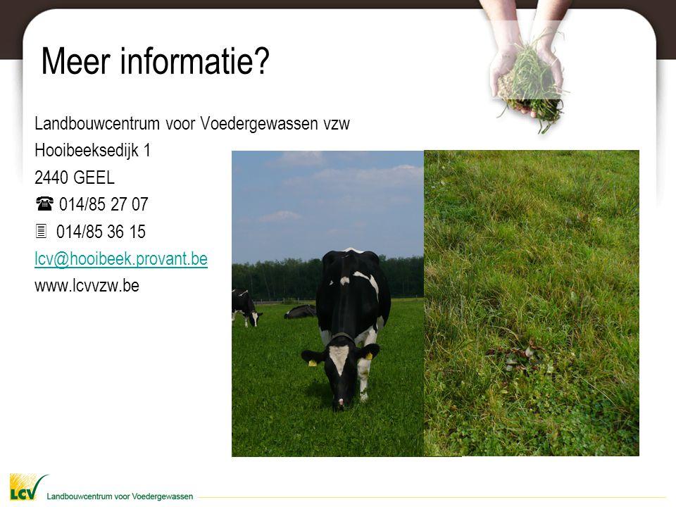 Meer informatie? Landbouwcentrum voor Voedergewassen vzw Hooibeeksedijk 1 2440 GEEL  014/85 27 07  014/85 36 15 lcv@hooibeek.provant.be www.lcvvzw.b