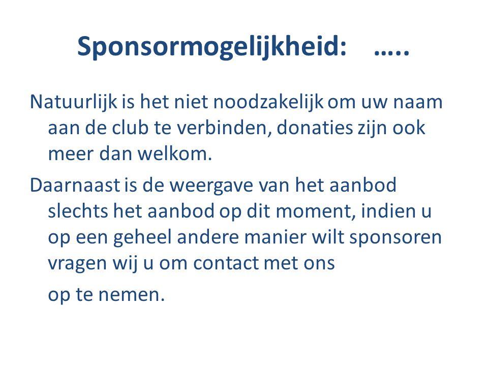 Sponsormogelijkheid: ….. Natuurlijk is het niet noodzakelijk om uw naam aan de club te verbinden, donaties zijn ook meer dan welkom. Daarnaast is de w