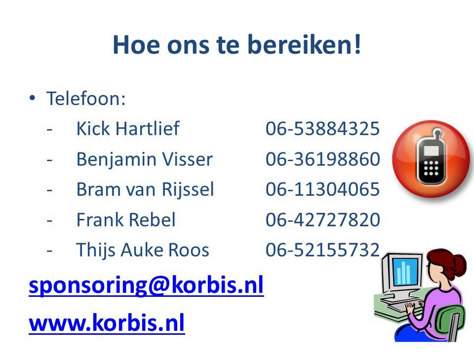 Hoe ons te bereiken! Telefoon: -Kick Hartlief06-53884325 -Benjamin Visser06-36198860 -Bram van Rijssel06-11304065 -Frank Rebel06-42727820 -Thijs Auke