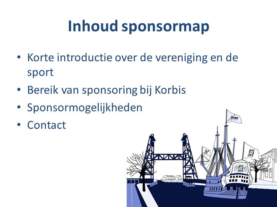 Inhoud sponsormap Korte introductie over de vereniging en de sport Bereik van sponsoring bij Korbis Sponsormogelijkheden Contact