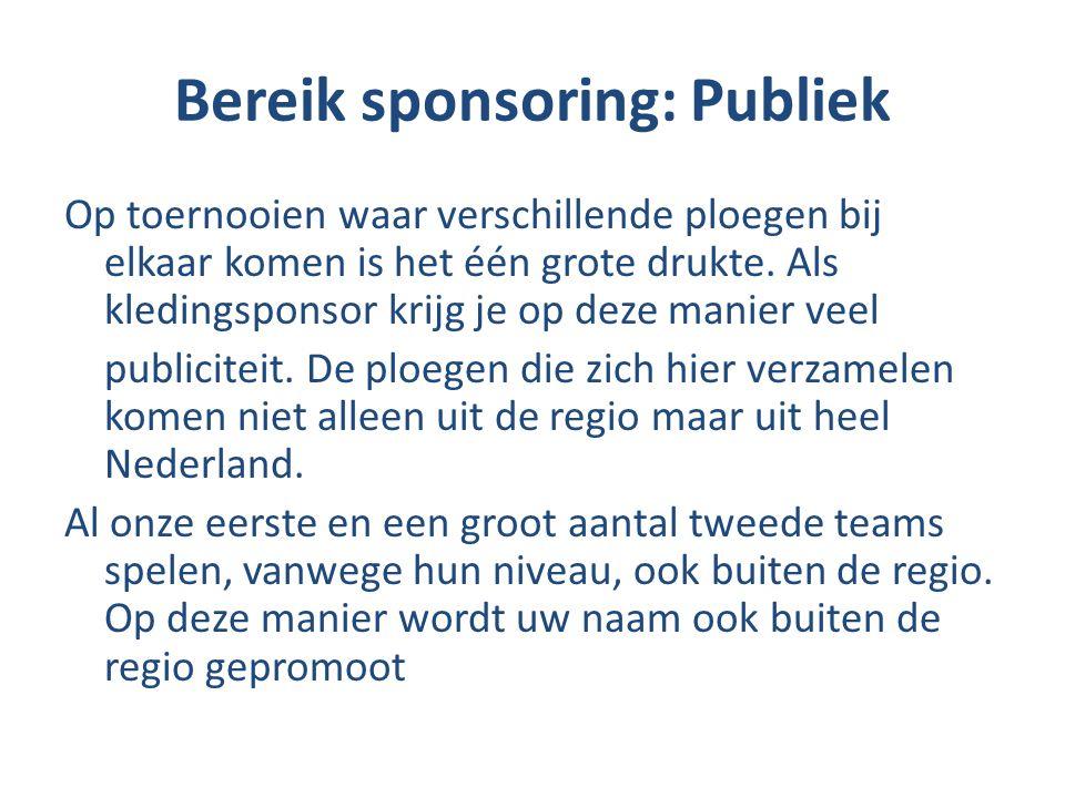 Bereik sponsoring: Publiek Op toernooien waar verschillende ploegen bij elkaar komen is het één grote drukte. Als kledingsponsor krijg je op deze mani