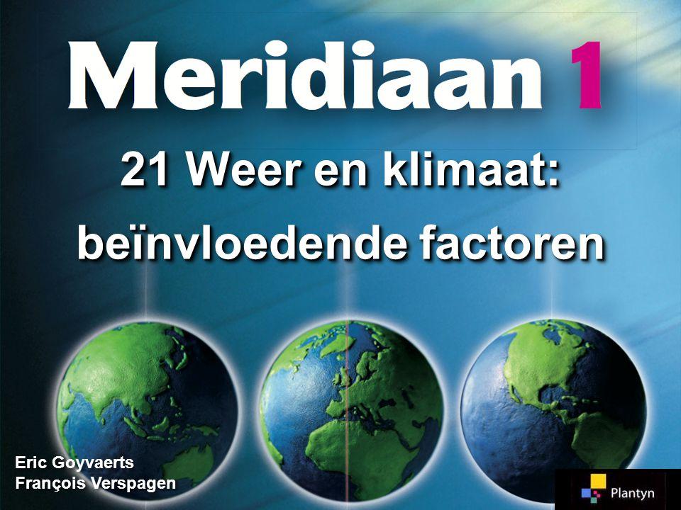 Eric Goyvaerts François Verspagen Eric Goyvaerts François Verspagen 21 Weer en klimaat: beïnvloedende factoren