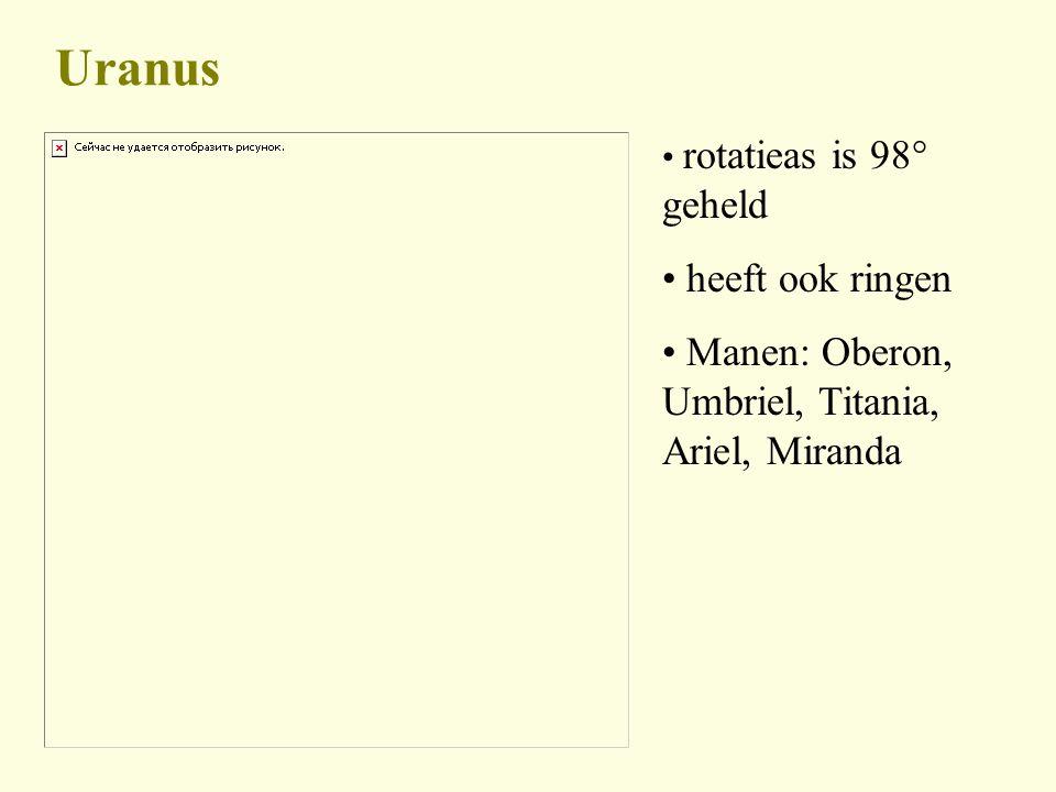 Uranus rotatieas is 98° geheld heeft ook ringen Manen: Oberon, Umbriel, Titania, Ariel, Miranda