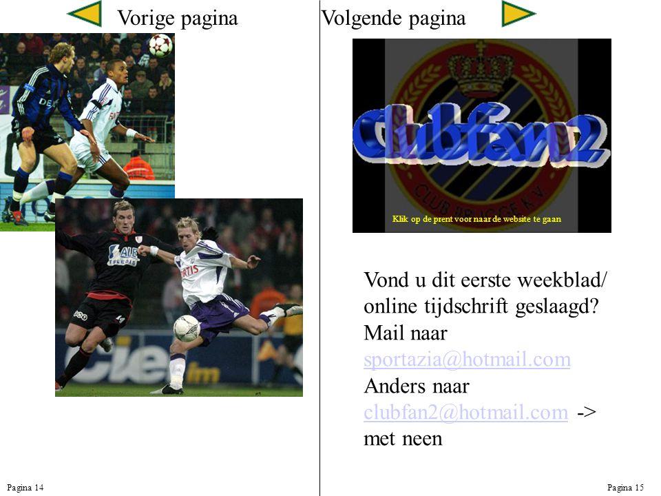 Vorige paginaVolgende pagina Pagina 14Pagina 15 Klik op de prent voor naar de website te gaan Vond u dit eerste weekblad/ online tijdschrift geslaagd.