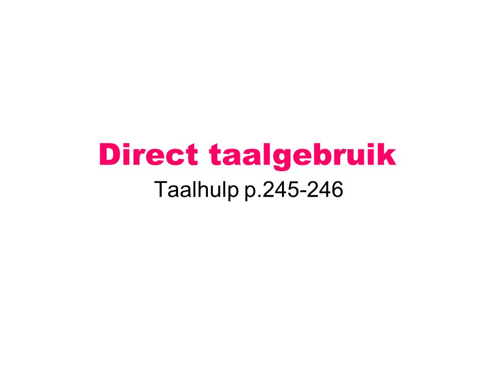 Direct taalgebruik Taalhulp p.245-246
