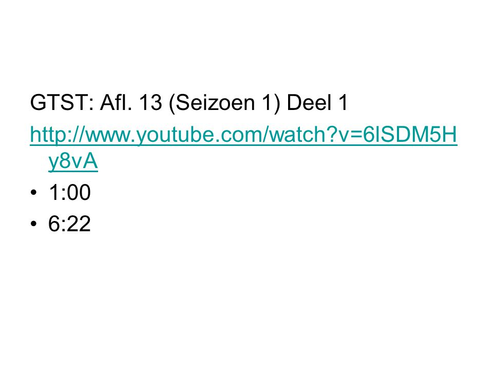 GTST: Afl. 13 (Seizoen 1) Deel 1 http://www.youtube.com/watch?v=6lSDM5H y8vA 1:00 6:22