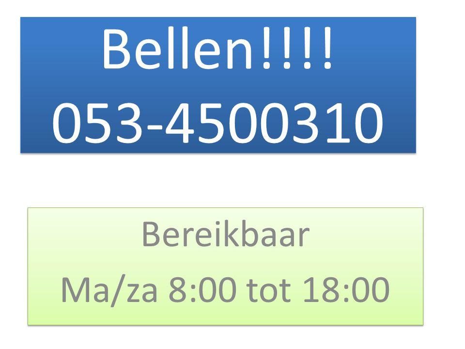 Bellen!!!! 053-4500310 Bereikbaar Ma/za 8:00 tot 18:00 Bereikbaar Ma/za 8:00 tot 18:00