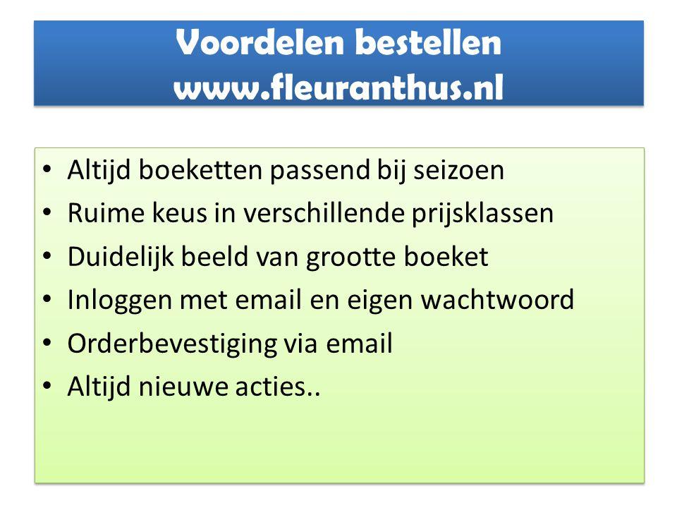 Voordelen bestellen www.fleuranthus.nl Altijd boeketten passend bij seizoen Ruime keus in verschillende prijsklassen Duidelijk beeld van grootte boeke