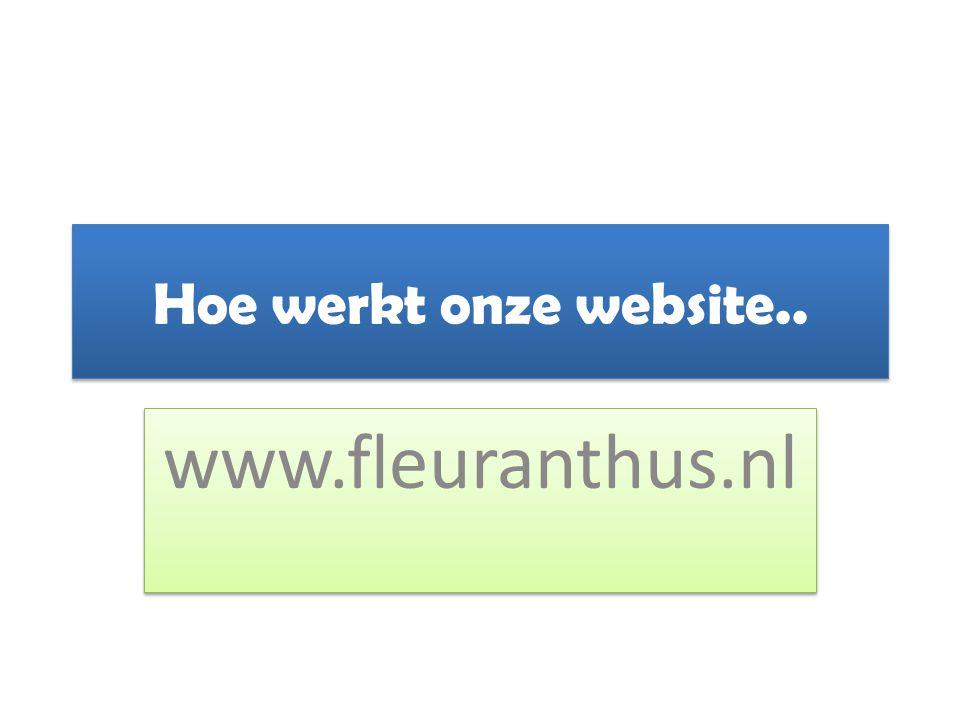 Hoe werkt onze website.. www.fleuranthus.nl