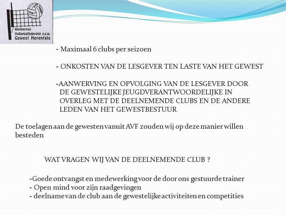 - Maximaal 6 clubs per seizoen - ONKOSTEN VAN DE LESGEVER TEN LASTE VAN HET GEWEST -AANWERVING EN OPVOLGING VAN DE LESGEVER DOOR DE GEWESTELIJKE JEUGDVERANTWOORDELIJKE IN OVERLEG MET DE DEELNEMENDE CLUBS EN DE ANDERE LEDEN VAN HET GEWESTBESTUUR WAT VRAGEN WIJ VAN DE DEELNEMENDE CLUB .