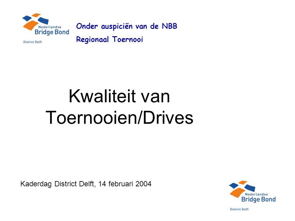 Kwaliteit van Toernooien/Drives Onder auspiciën van de NBB Regionaal Toernooi Kaderdag District Delft, 14 februari 2004