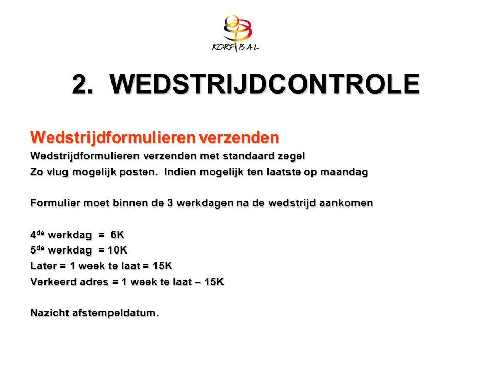 2. WEDSTRIJDCONTROLE Wedstrijdformulieren verzenden Wedstrijdformulieren verzenden met standaard zegel Zo vlug mogelijk posten. Indien mogelijk ten la
