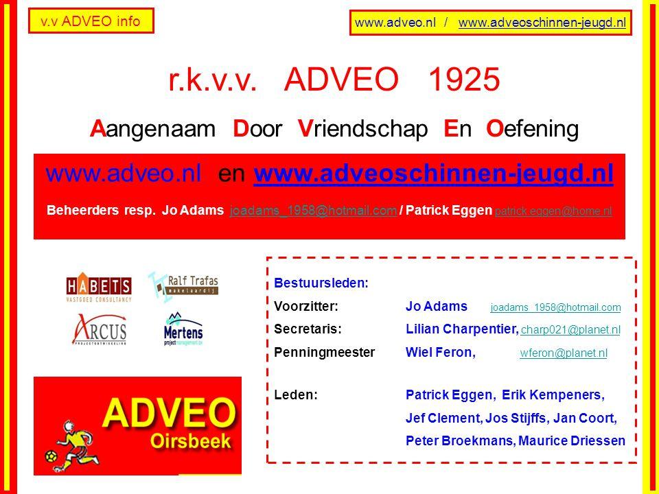 v.v ADVEO info r.k.v.v. ADVEO 1925 Aangenaam Door Vriendschap En Oefening www.adveo.nl en www.adveoschinnen-jeugd.nl Beheerders resp. Jo Adams joadams