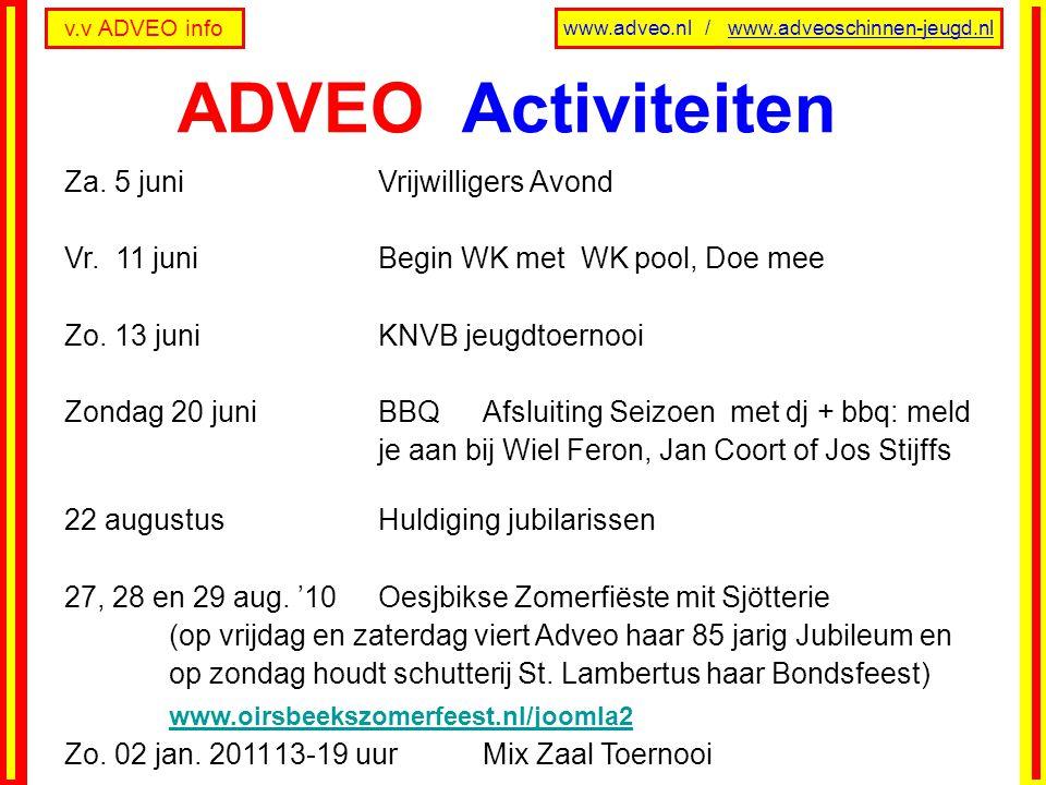 v.v ADVEO info www.adveo.nl / www.adveoschinnen-jeugd.nl Za. 5 juniVrijwilligers Avond Vr. 11 juniBegin WK met WK pool, Doe mee Zo. 13 juniKNVB jeugdt