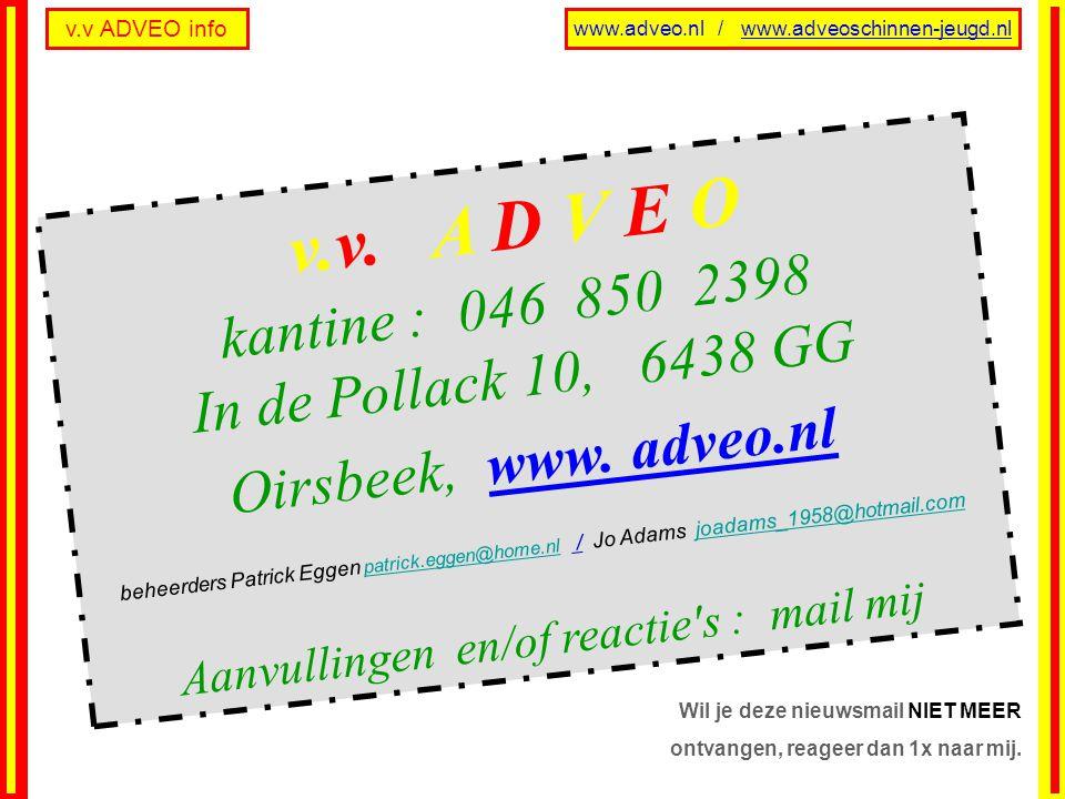 v.v ADVEO info www.adveo.nl / www.adveoschinnen-jeugd.nl v. v. A D V E O k a n t i n e : 0 4 6 8 5 0 2 3 9 8 I n d e P o l l a c k 1 0, 6 4 3 8 G G O