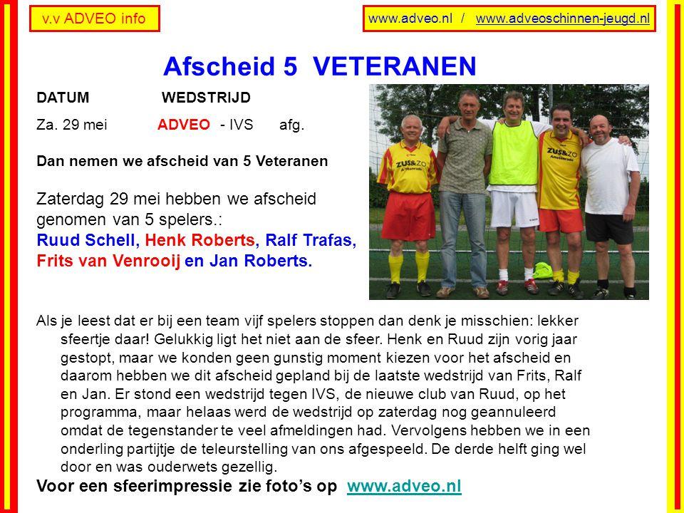 v.v ADVEO info www.adveo.nl / www.adveoschinnen-jeugd.nl DATUM WEDSTRIJD Za. 29 meiADVEO - IVS afg. Dan nemen we afscheid van 5 Veteranen Zaterdag 29