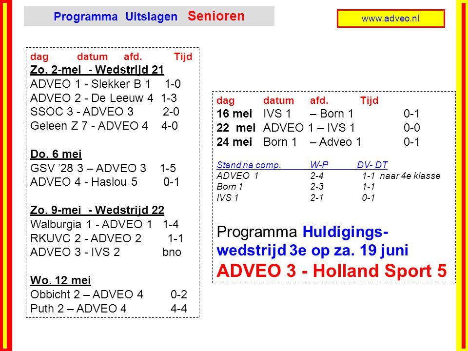 www.adveo.nl dag datumafd. Tijd Zo. 2-mei - Wedstrijd 21 ADVEO 1 - Slekker B 1 1-0 ADVEO 2 - De Leeuw 4 1-3 SSOC 3 - ADVEO 3 2-0 Geleen Z 7 - ADVEO 4