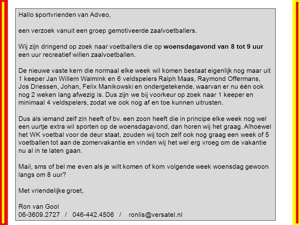 Hallo sportvrienden van Adveo, een verzoek vanuit een groep gemotiveerde zaalvoetballers. Wij zijn dringend op zoek naar voetballers die op woensdagav