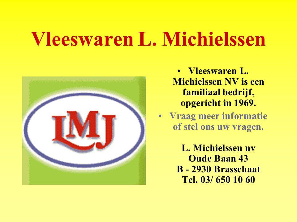 Vleeswaren L.Michielssen Vleeswaren L. Michielssen NV is een familiaal bedrijf, opgericht in 1969.