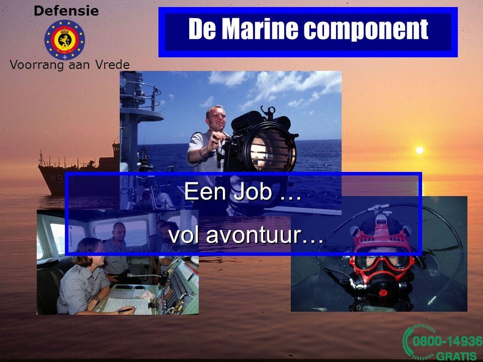 Defensie Voorrang aan Vrede De Marine component Een Job … vol avontuur… vol avontuur… Een Job … vol avontuur… vol avontuur…