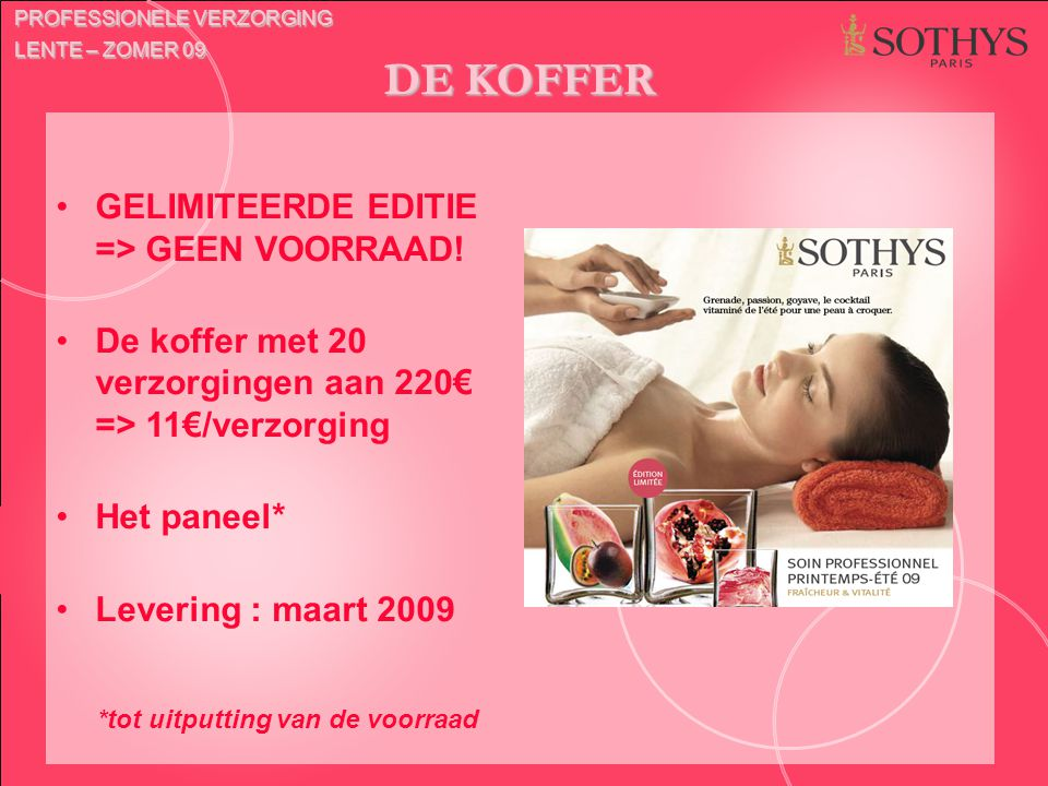 DE KOFFER GELIMITEERDE EDITIE => GEEN VOORRAAD! De koffer met 20 verzorgingen aan 220€ => 11€/verzorging Het paneel* Levering : maart 2009 *tot uitput