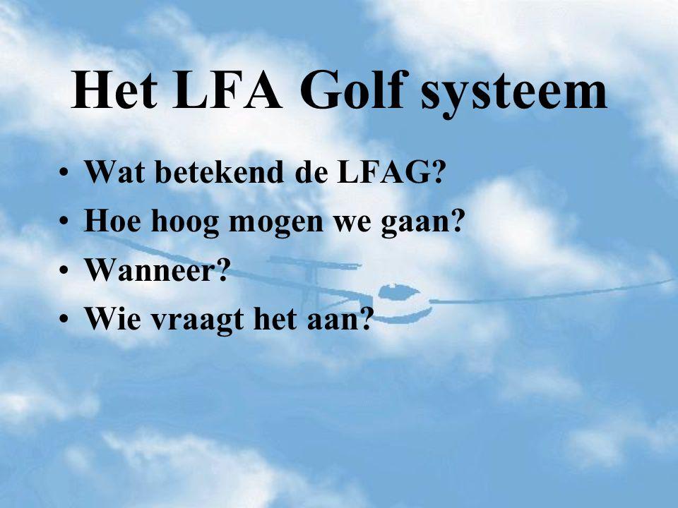 Het LFA Golf systeem Wat betekend de LFAG? Hoe hoog mogen we gaan? Wanneer? Wie vraagt het aan?