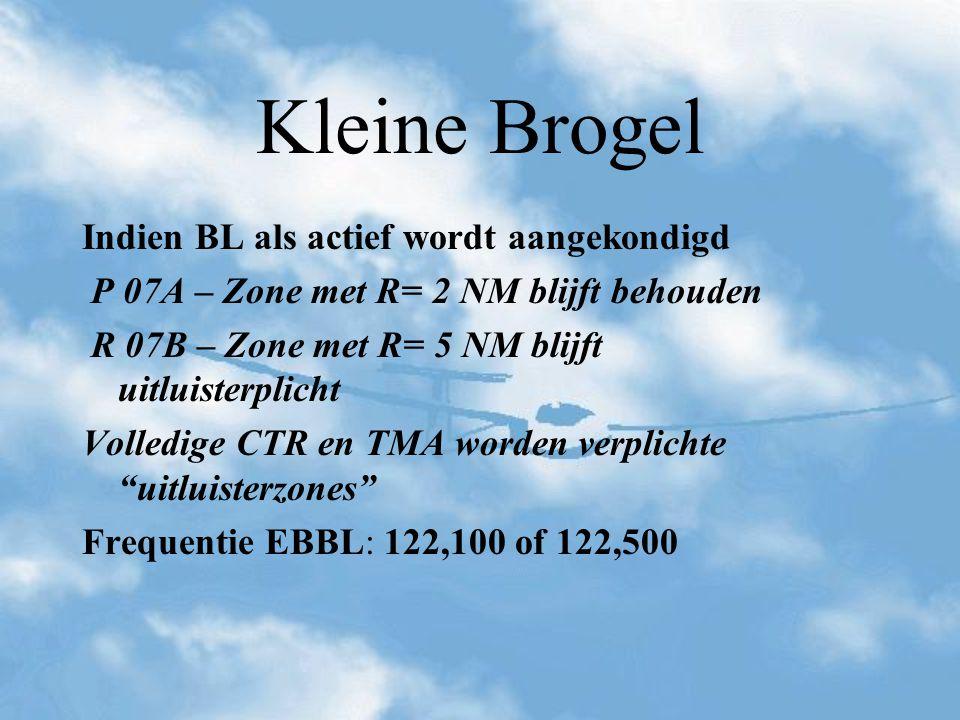 Kleine Brogel Indien BL als actief wordt aangekondigd P 07A – Zone met R= 2 NM blijft behouden R 07B – Zone met R= 5 NM blijft uitluisterplicht Volled