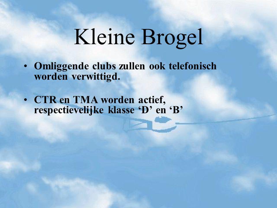 Kleine Brogel Omliggende clubs zullen ook telefonisch worden verwittigd. CTR en TMA worden actief, respectievelijke klasse 'D' en 'B'