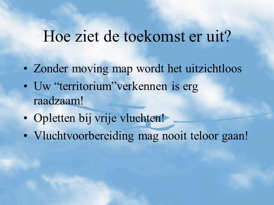 """Zonder moving map wordt het uitzichtloos Uw """"territorium""""verkennen is erg raadzaam! Opletten bij vrije vluchten! Vluchtvoorbereiding mag nooit teloor"""