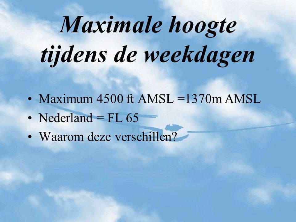 Maximum 4500 ft AMSL =1370m AMSL Nederland = FL 65 Waarom deze verschillen? Maximale hoogte tijdens de weekdagen