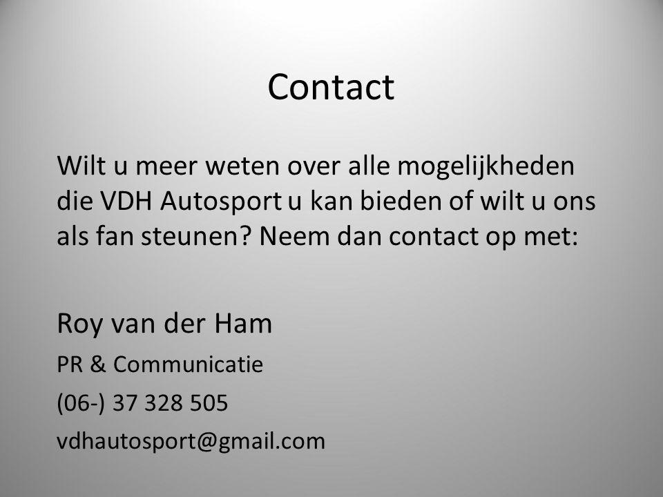 Contact Wilt u meer weten over alle mogelijkheden die VDH Autosport u kan bieden of wilt u ons als fan steunen? Neem dan contact op met: Roy van der H