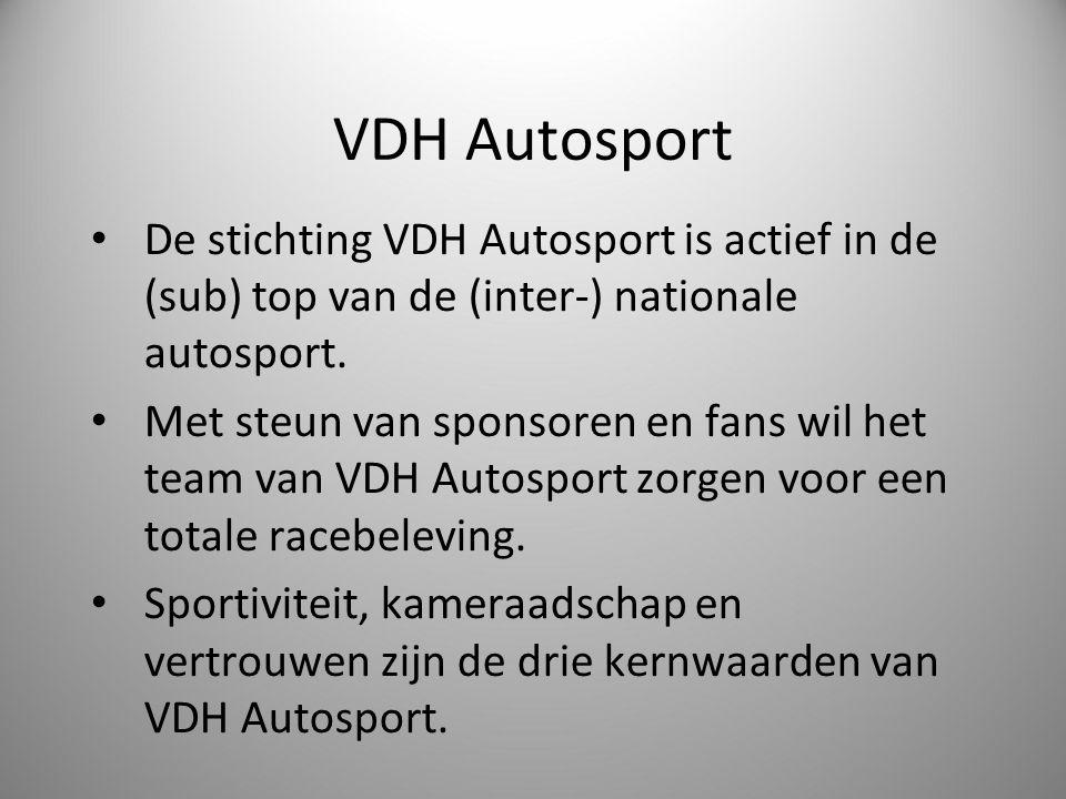 VDH Autosport De stichting VDH Autosport is actief in de (sub) top van de (inter-) nationale autosport. Met steun van sponsoren en fans wil het team v