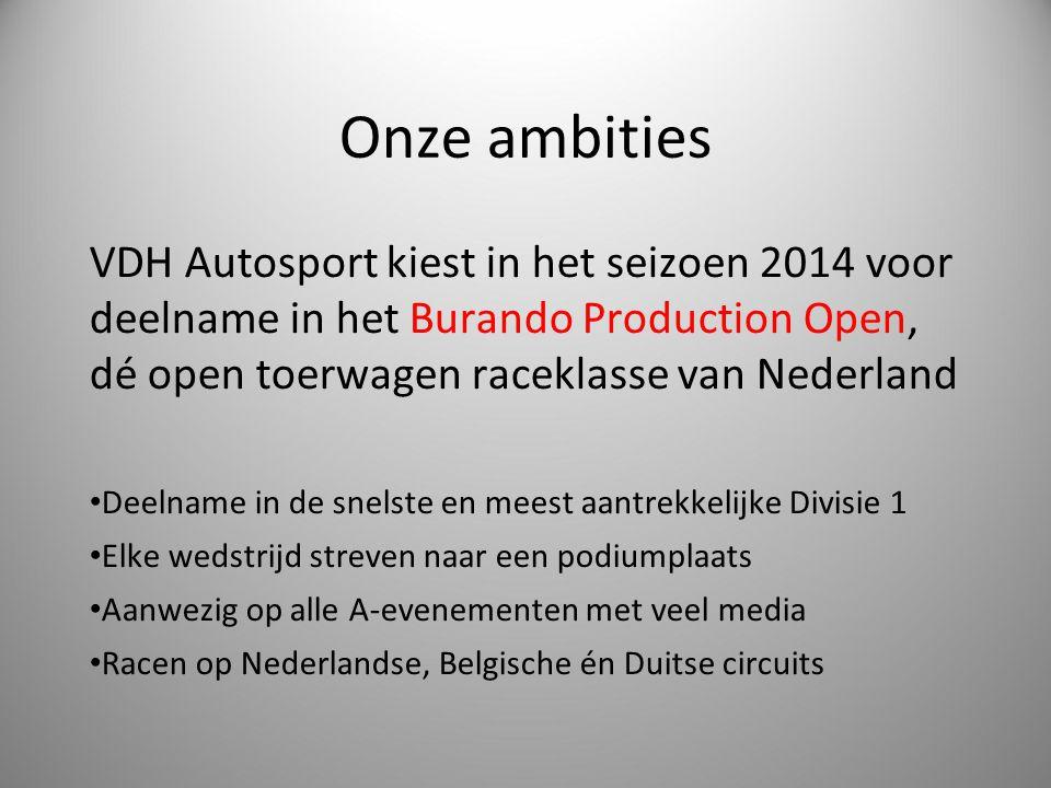 Onze ambities VDH Autosport kiest in het seizoen 2014 voor deelname in het Burando Production Open, dé open toerwagen raceklasse van Nederland Deelnam