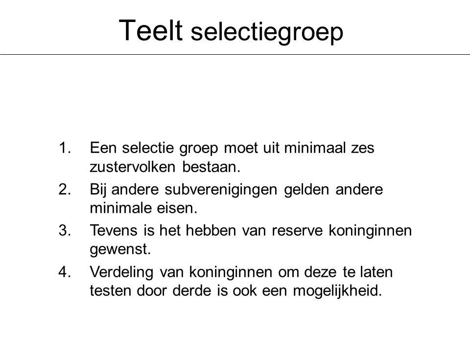 Teelt selectiegroep 1.Een selectie groep moet uit minimaal zes zustervolken bestaan.
