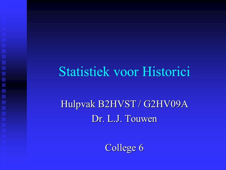 Statistiek voor Historici Hulpvak B2HVST / G2HV09A Dr. L.J. Touwen College 6