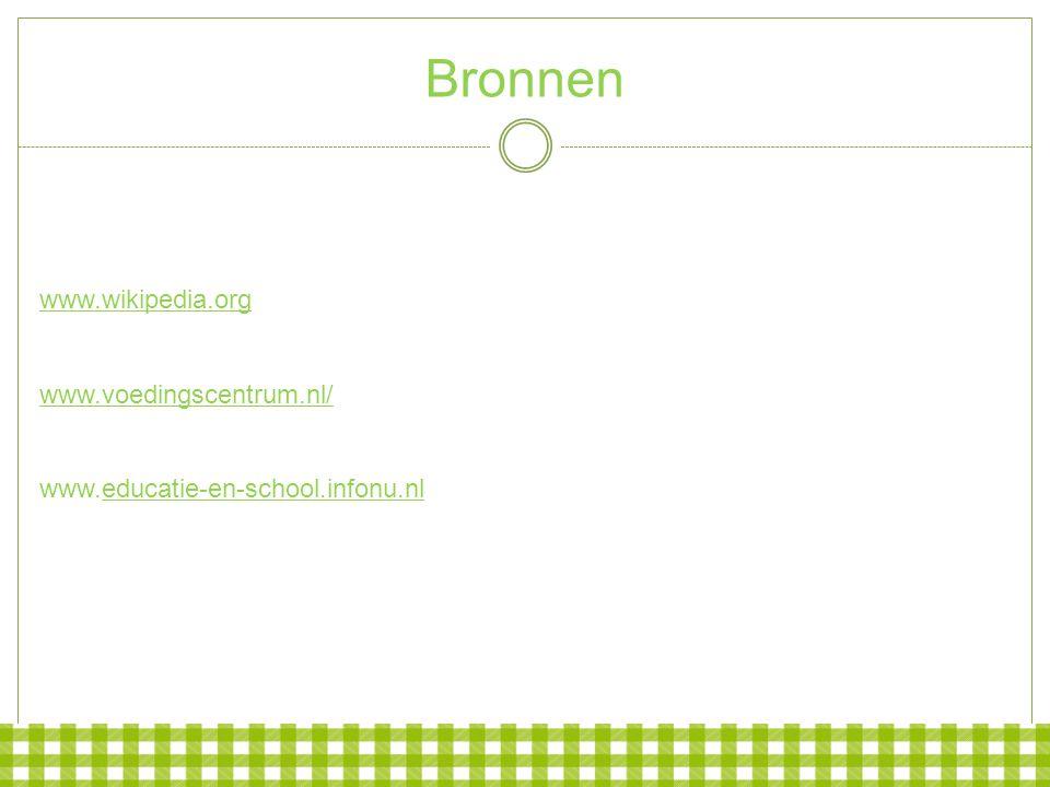 Bronnen www.wikipedia.org www.voedingscentrum.nl/ www.educatie-en-school.infonu.nleducatie-en-school.infonu.nl