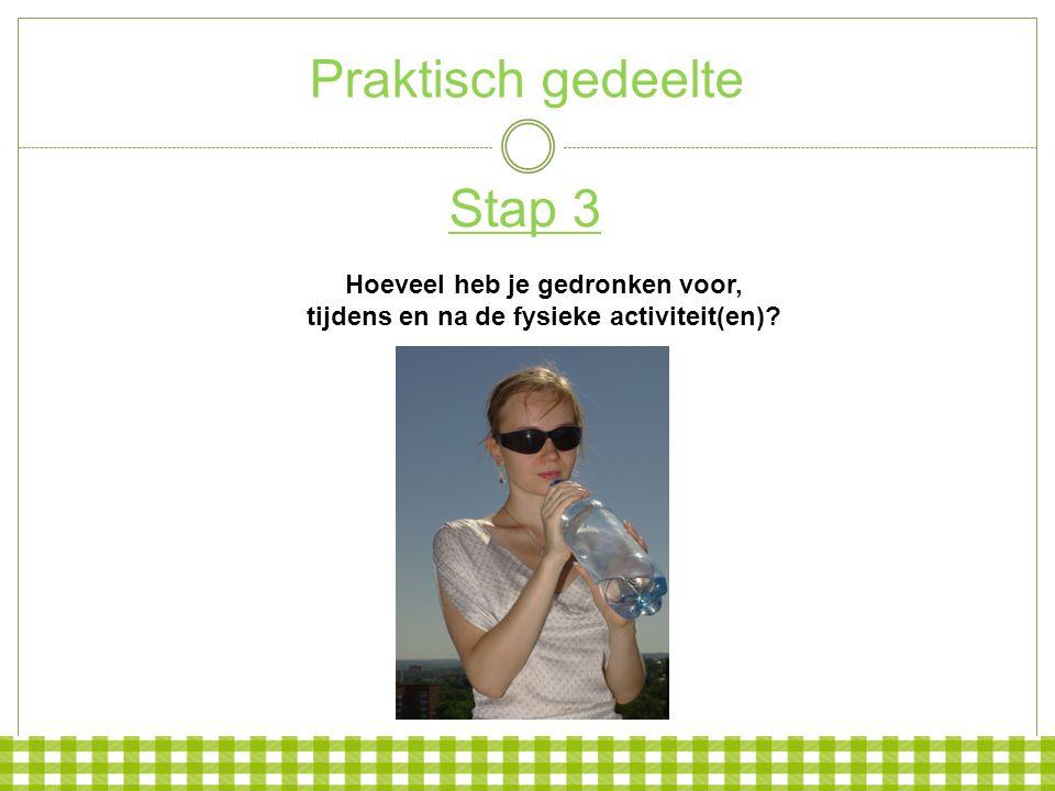 Praktisch gedeelte Stap 3 Hoeveel heb je gedronken voor, tijdens en na de fysieke activiteit(en)?