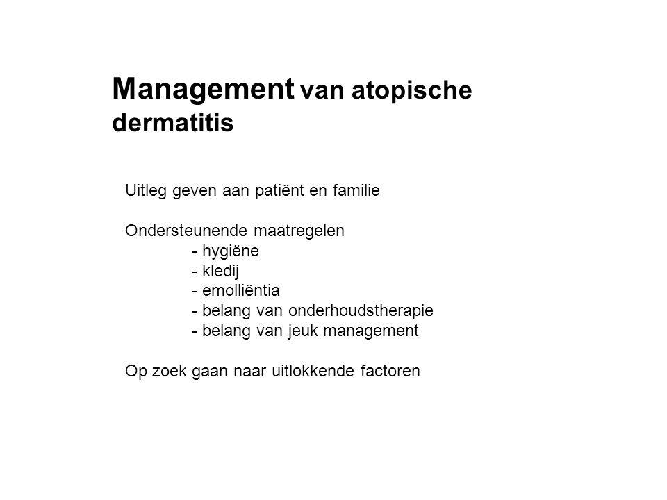 Management van atopische dermatitis Uitleg geven aan patiënt en familie Ondersteunende maatregelen - hygiëne - kledij - emolliëntia - belang van onderhoudstherapie - belang van jeuk management Op zoek gaan naar uitlokkende factoren