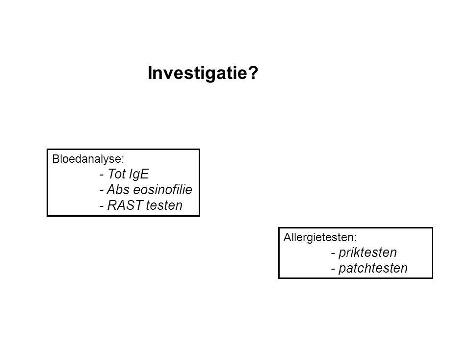 Investigatie? Bloedanalyse: - Tot IgE - Abs eosinofilie - RAST testen Allergietesten: - priktesten - patchtesten