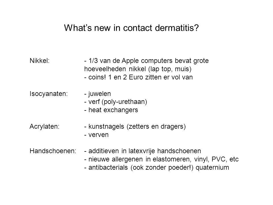 What's new in contact dermatitis? Nikkel:- 1/3 van de Apple computers bevat grote hoeveelheden nikkel (lap top, muis) - coins! 1 en 2 Euro zitten er v