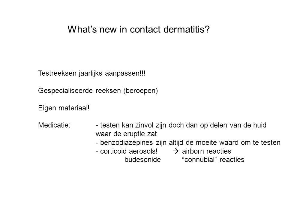 What's new in contact dermatitis? Testreeksen jaarlijks aanpassen!!! Gespecialiseerde reeksen (beroepen) Eigen materiaal! Medicatie: - testen kan zinv