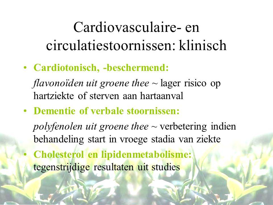 Cardiovasculaire- en circulatiestoornissen: klinisch Cardiotonisch, -beschermend: flavonoïden uit groene thee ~ lager risico op hartziekte of sterven