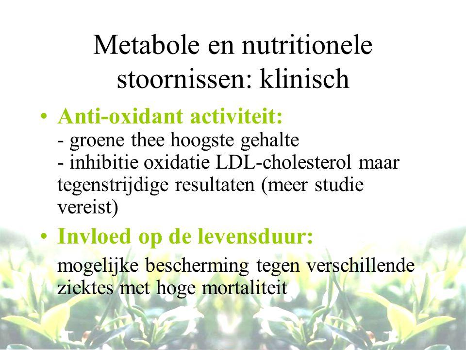 Metabole en nutritionele stoornissen: klinisch Anti-oxidant activiteit: - groene thee hoogste gehalte - inhibitie oxidatie LDL-cholesterol maar tegens