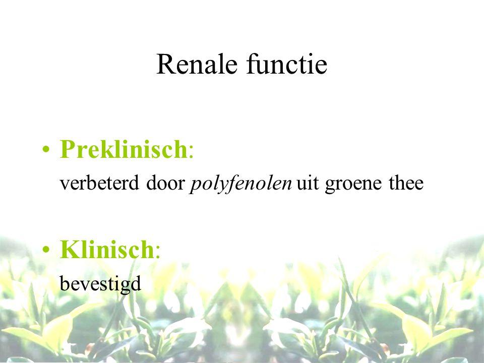 Renale functie Preklinisch: verbeterd door polyfenolen uit groene thee Klinisch: bevestigd