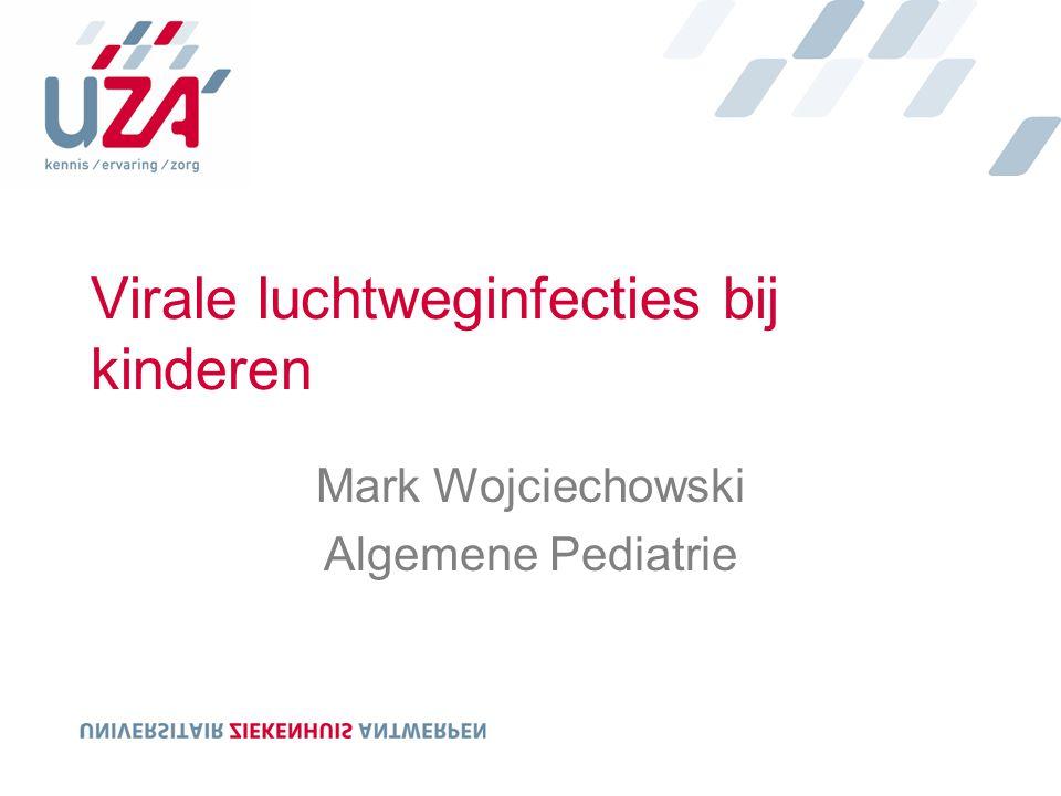 Virale luchtweginfecties bij kinderen Mark Wojciechowski Algemene Pediatrie