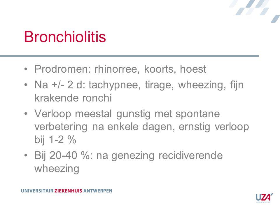 Bronchiolitis Prodromen: rhinorree, koorts, hoest Na +/- 2 d: tachypnee, tirage, wheezing, fijn krakende ronchi Verloop meestal gunstig met spontane v