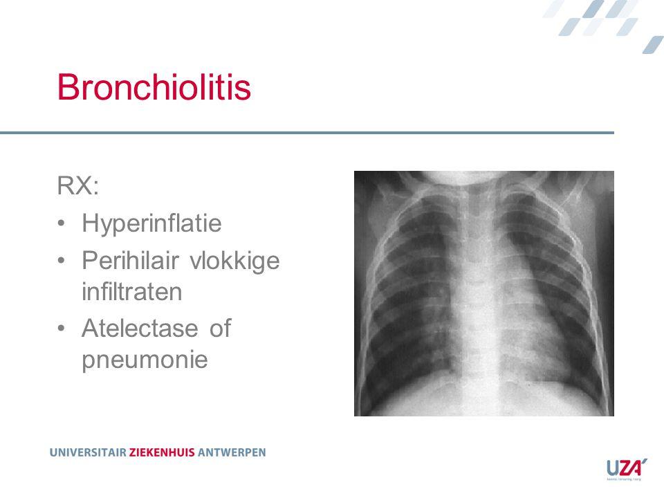 Bronchiolitis RX: Hyperinflatie Perihilair vlokkige infiltraten Atelectase of pneumonie