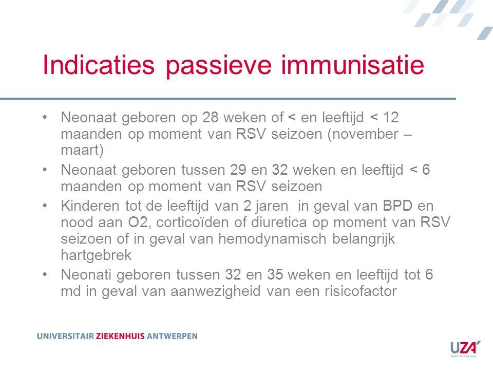 Indicaties passieve immunisatie Neonaat geboren op 28 weken of < en leeftijd < 12 maanden op moment van RSV seizoen (november – maart) Neonaat geboren